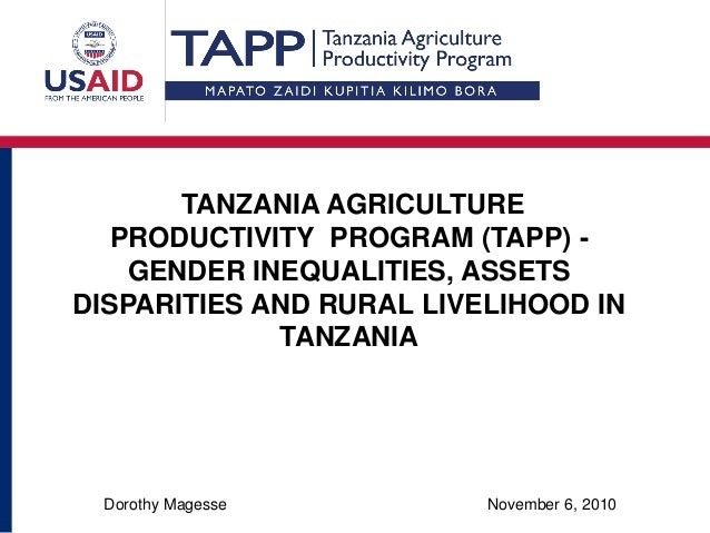 November 6, 2010Dorothy Magesse TANZANIA AGRICULTURE PRODUCTIVITY PROGRAM (TAPP) - GENDER INEQUALITIES, ASSETS DISPARITIES...