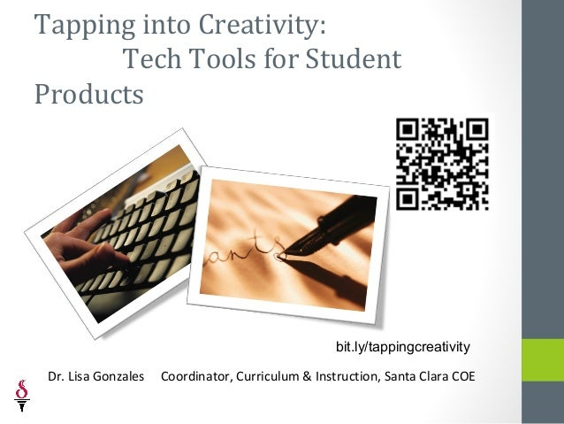 Tapping into Creativity:      Tech Tools for StudentProducts                                                   bit.ly/tapp...