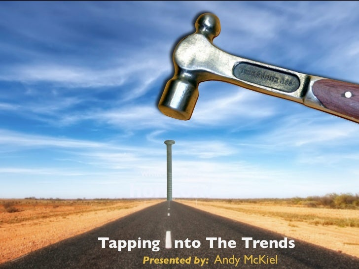 what's on the   horizon?Tapping nto The Trends     Presented by:   Andy McKiel