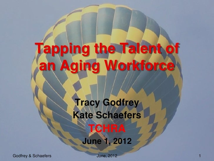 Tapping the Talent of           an Aging Workforce                      Tracy Godfrey                      Kate Schaefers ...