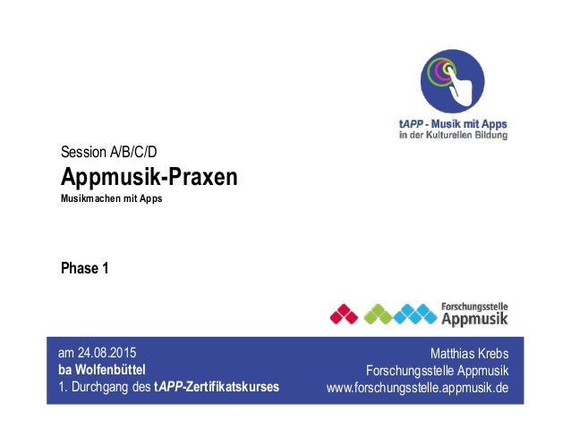 Session A/B/C/D Appmusik-Praxen Musikmachen mit Apps Matthias Krebs Forschungsstelle Appmusik www.forschungsstelle.appmusi...