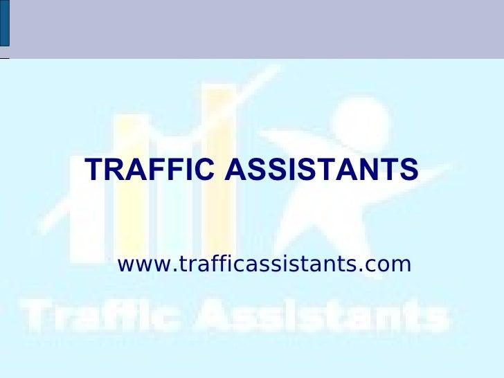TRAFFIC ASSISTANTS <ul><ul><li>www.trafficassistants.com </li></ul></ul>