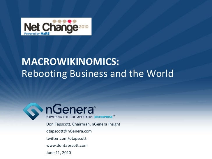 MACROWIKINOMICS: Rebooting Business and the World Don Tapscott, Chairman, nGenera Insight [email_address] twitter.com/dtap...