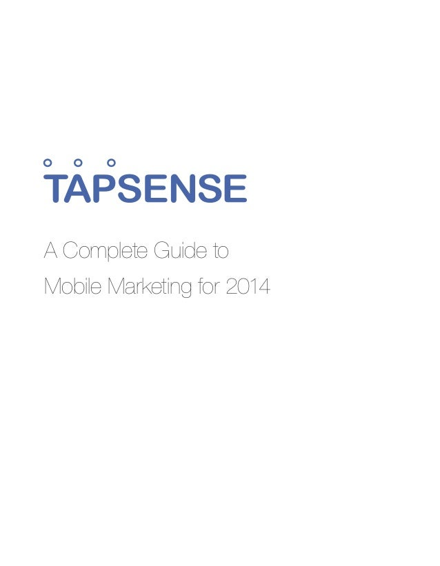 A Complete Guide to  Mobile Marketing for 2014 - TAPSENCE