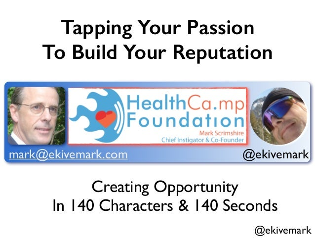 @ekivemark Tapping Your Passion To Build Your Reputation Creating Opportunity 	  In 140 Characters & 140 Seconds mark@ekiv...