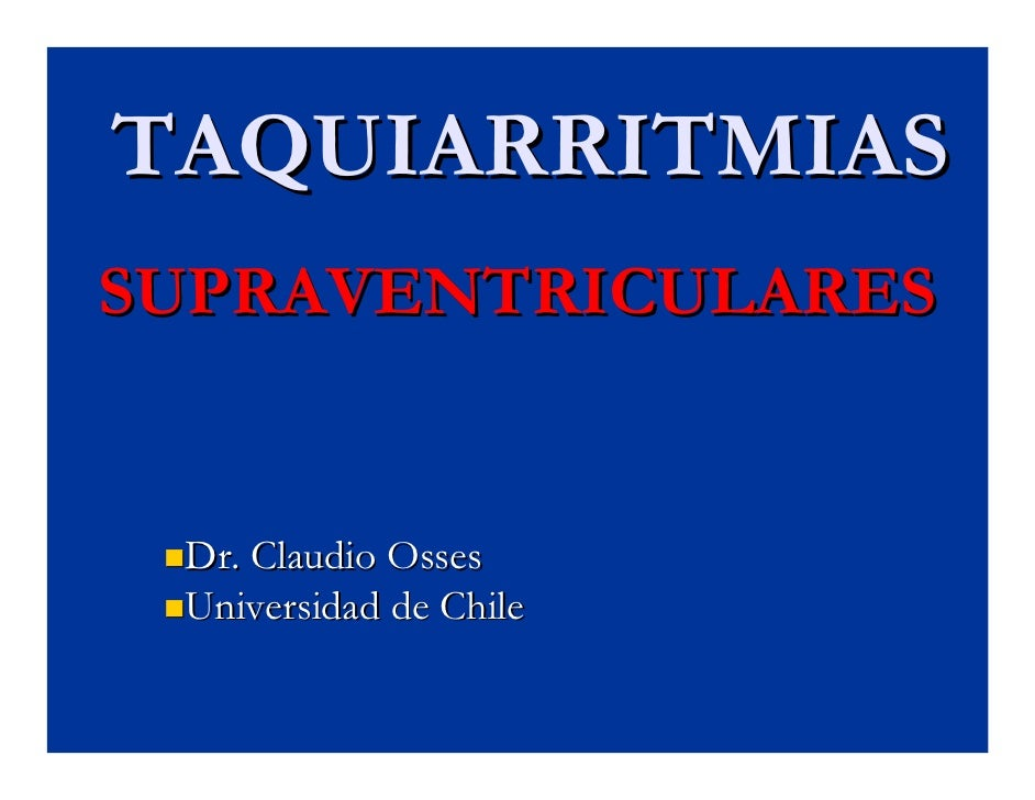 TAQUIARRITMIAS SUPRAVENTRICULARES    Dr. Claudio Osses  Universidad de Chile