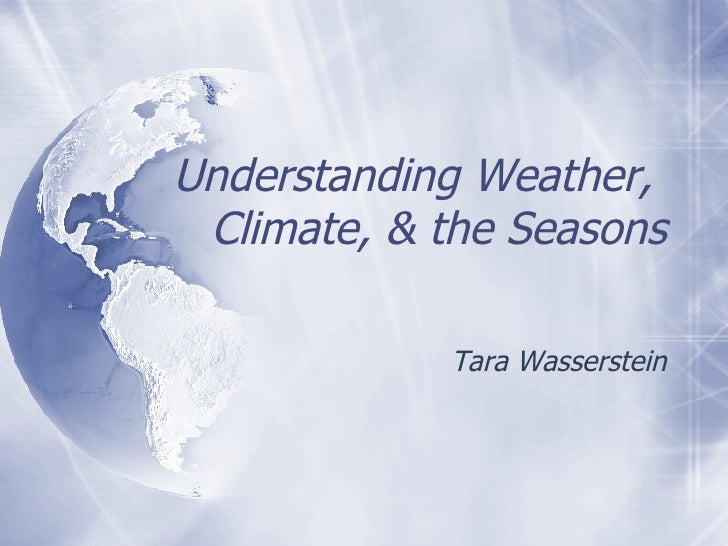 Understanding Weather,  Climate, & the Seasons Tara Wasserstein