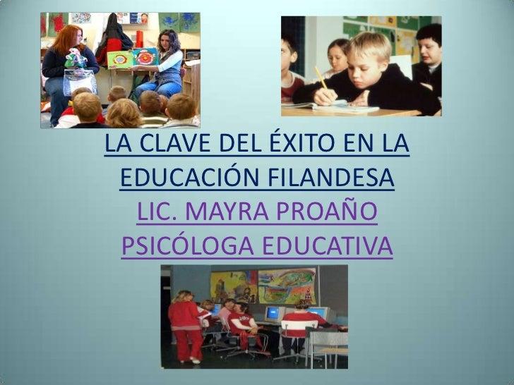 LA CLAVE DEL ÉXITO EN LA EDUCACIÓN FILANDESA   LIC. MAYRA PROAÑO PSICÓLOGA EDUCATIVA