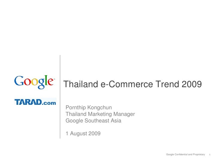 Thailand e-Commerce Trend 2009  Pornthip Kongchun Thailand Marketing Manager Google Southeast Asia  1 August 2009         ...