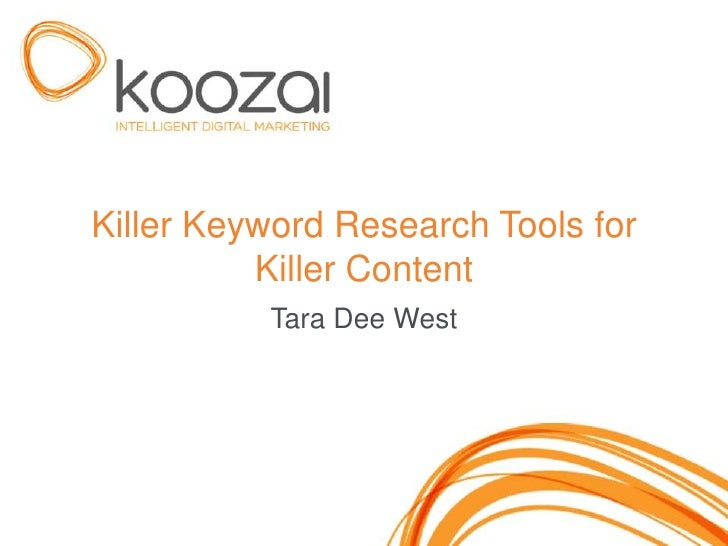 Killer Keyword Research Tools for          Killer Content          Tara Dee West                                    1