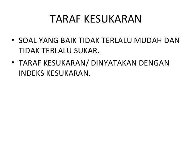TARAF KESUKARAN • SOAL YANG BAIK TIDAK TERLALU MUDAH DAN TIDAK TERLALU SUKAR. • TARAF KESUKARAN/ DINYATAKAN DENGAN INDEKS ...