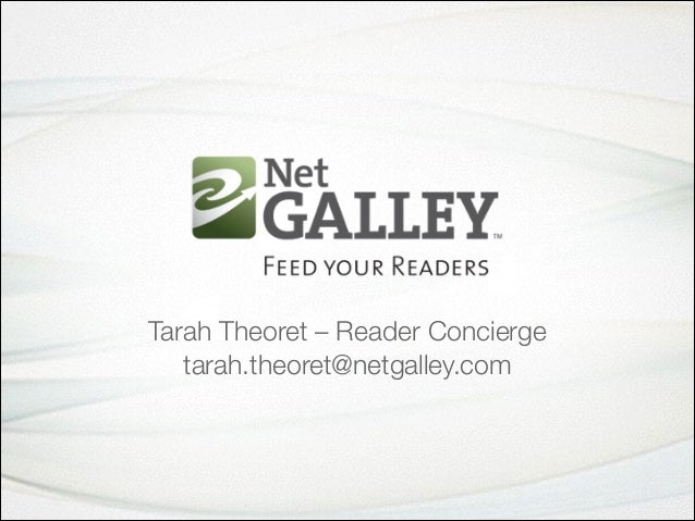 Tarah Theoret – Reader Concierge tarah.theoret@netgalley.com