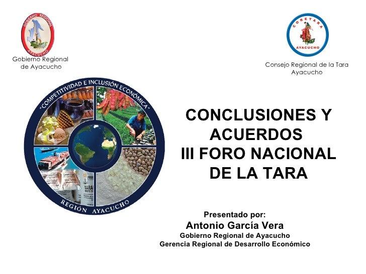 Presentado por: Antonio García Vera Gobierno Regional de Ayacucho Gerencia Regional de Desarrollo Económico CONCLUSIONES Y...