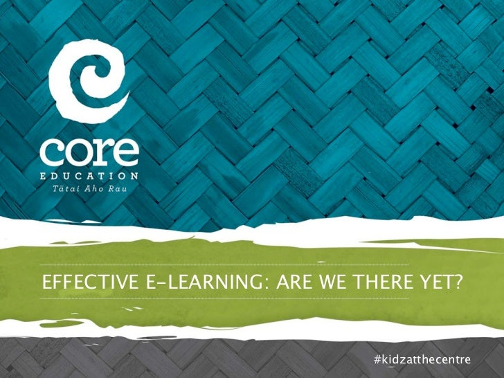 EFFECTIVE E-LEARNING: ARE WE THERE YET?                              #kidzatthecentre