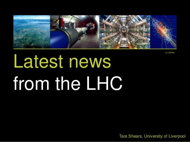 (c) CERNLatest newsfrom the LHC           Tara Shears, University of Liverpool