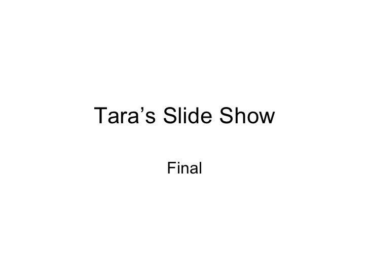 Tara's Slide Show Final
