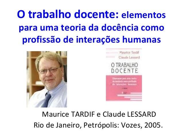 O trabalho docente: elementos para uma teoria da docência como profissão de interações humanas  Maurice TARDIF e Claude LE...