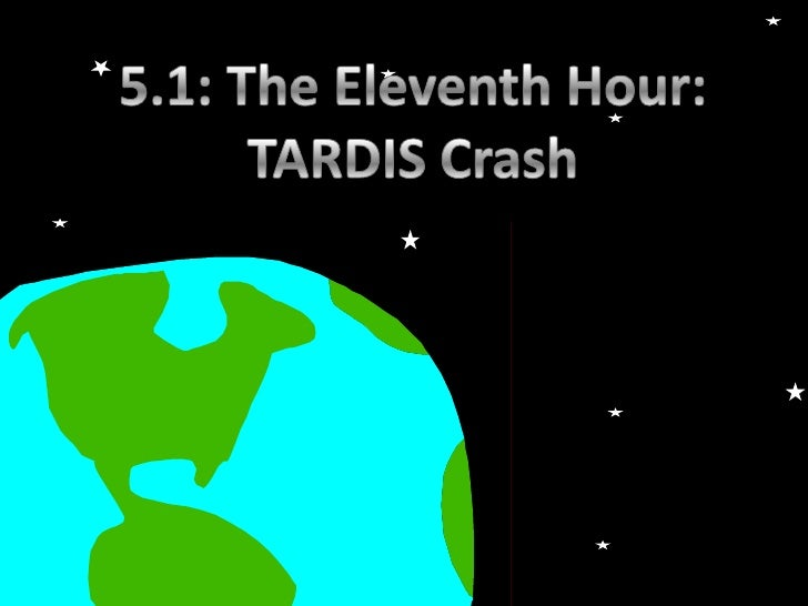 5.1: The Eleventh Hour:<br />TARDIS Crash<br />