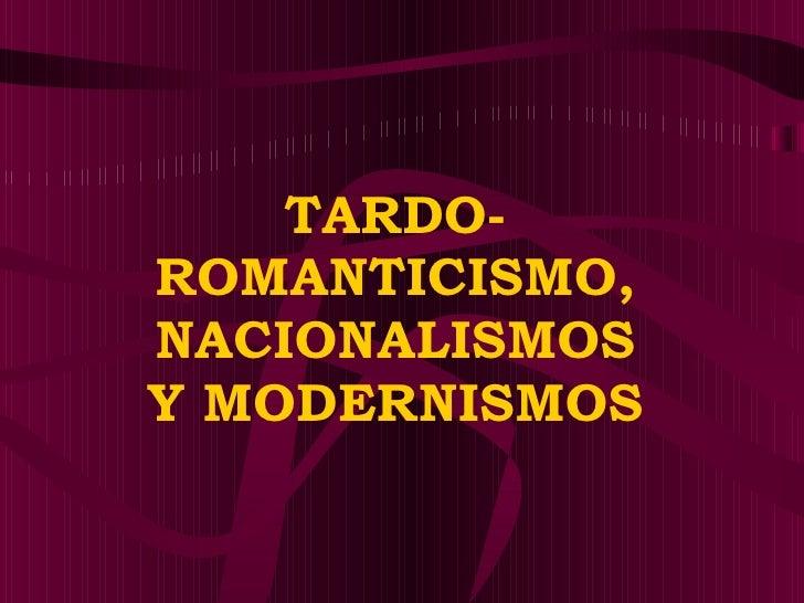 Tardo  Romanticismo, Nacionalismos Y Modernismo