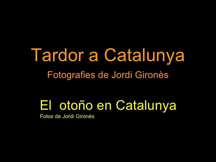 Tardor a Catalunya Fotografies de Jordi Gironès El  otoño en Catalunya Fotos de Jordi Gironès