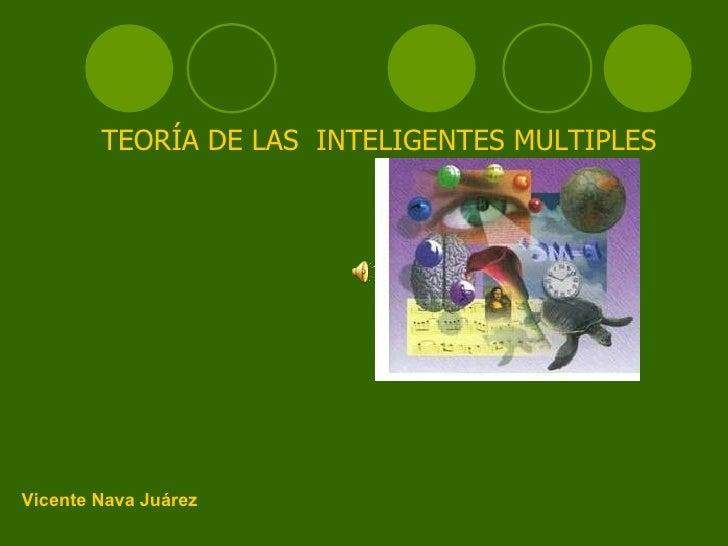 TEORÍA DE LAS  INTELIGENTES MULTIPLES Vicente Nava Juárez