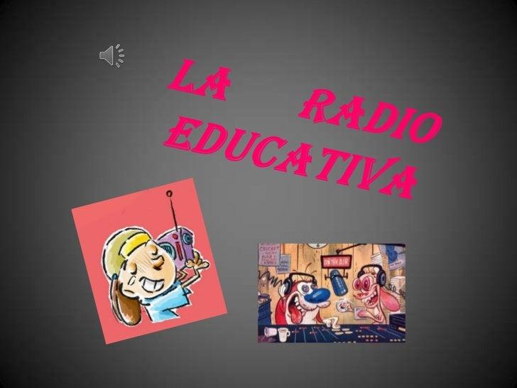 LA      RADIO EDUCATIVA <br />