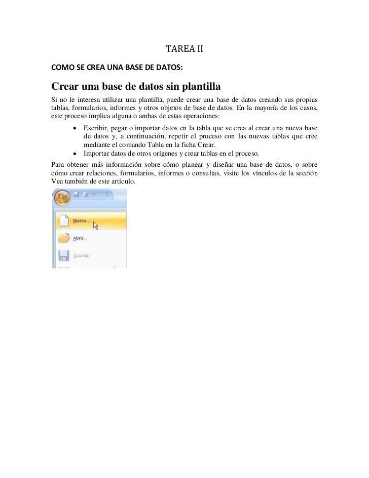 TAREA IICOMO SE CREA UNA BASE DE DATOS:Crear una base de datos sin plantillaSi no le interesa utilizar una plantilla, pued...
