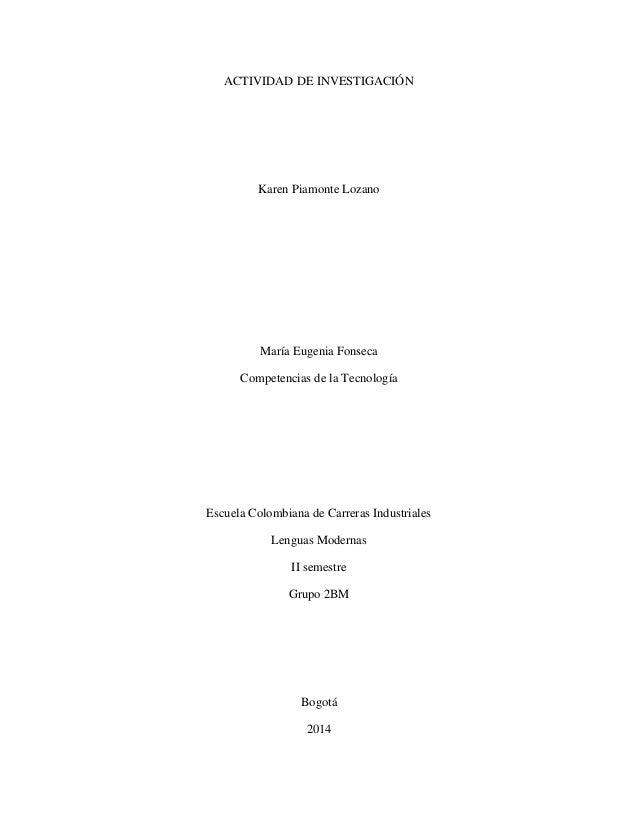 ACTIVIDAD DE INVESTIGACIÓN Karen Piamonte Lozano María Eugenia Fonseca Competencias de la Tecnología Escuela Colombiana de...