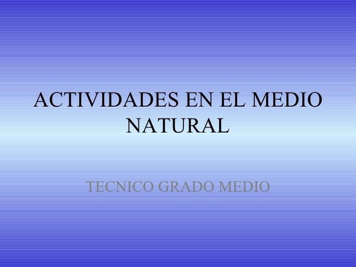 ACTIVIDADES EN EL MEDIO NATURAL TECNICO GRADO MEDIO
