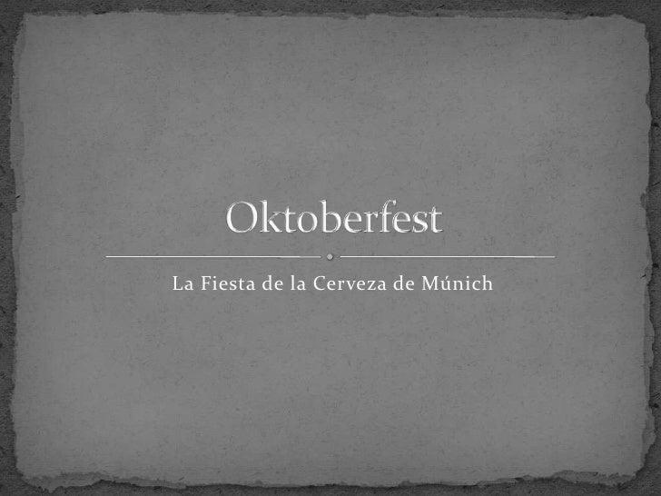 La Fiesta de la Cerveza de Múnich<br />Oktoberfest<br />