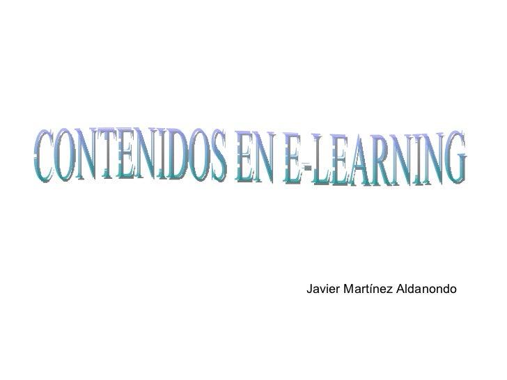 CONTENIDOS EN E-LEARNING Javier Martínez Aldanondo