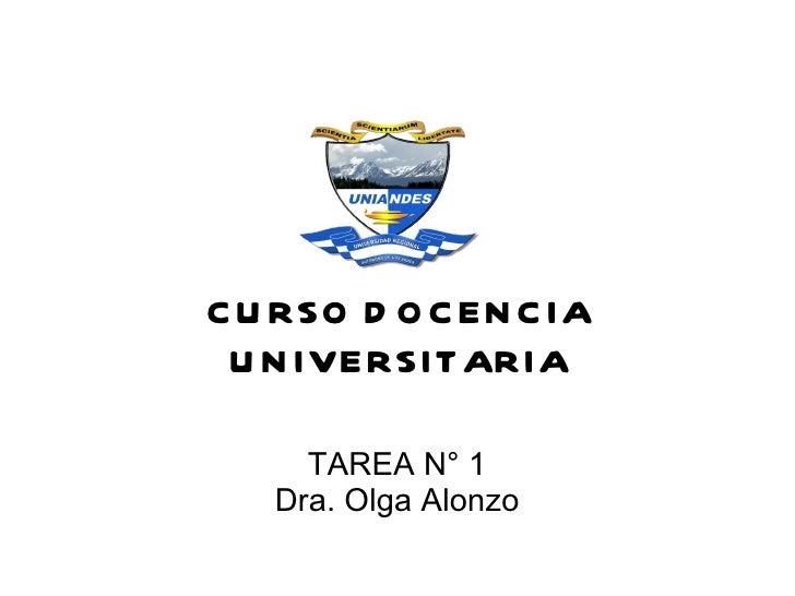 C U RSO D O C EN C IA U N IVERSITARIA     TAREA N° 1   Dra. Olga Alonzo