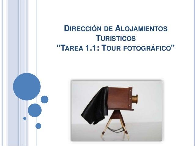 """DIRECCIÓN DE ALOJAMIENTOS  TURÍSTICOS  """"TAREA 1.1: TOUR FOTOGRÁFICO"""""""