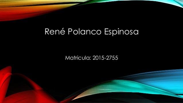 Matricula: 2015-2755 René Polanco Espinosa