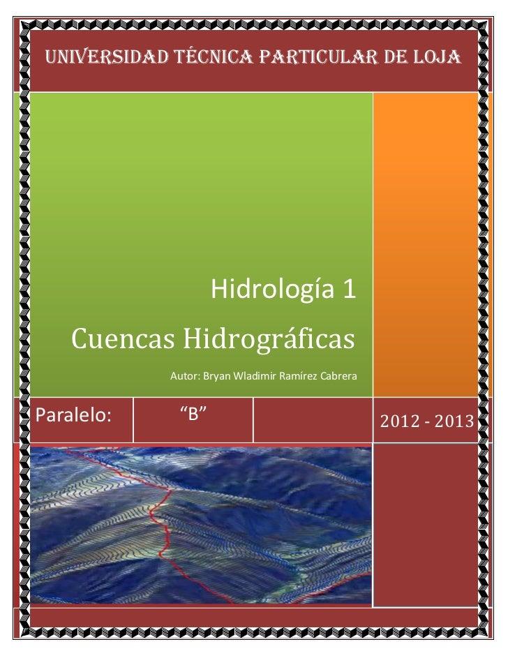 UNIVERSIDAD TÉCNICA PARTICULAR DE LOJA                   Hidrología 1    Cuencas Hidrográficas            Autor: Bryan Wla...