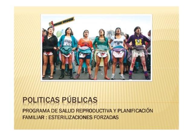 POLITICAS PÚBLICASPROGRAMA DE SALUD REPRODUCTIVA Y PLANIFICACIÓNFAMILIAR : ESTERILIZACIONES FORZADAS