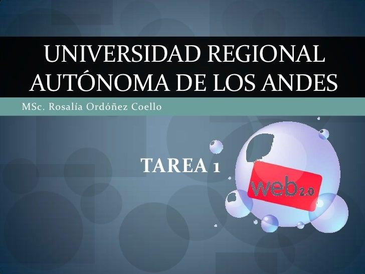 UNIVERSIDAD REGIONAL AUTÓNOMA DE LOS ANDESMSc. Rosalía Ordóñez Coello                      TAREA 1