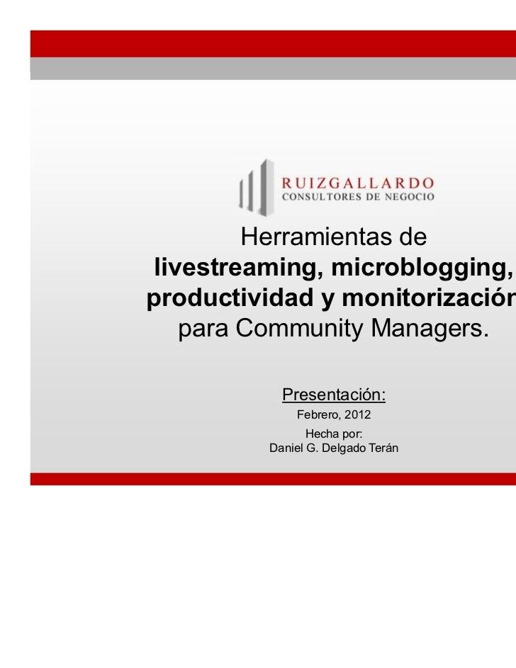 Herramientas de livestreaming, microblogging,productividad y monitorización    para Community Managers.           Presenta...
