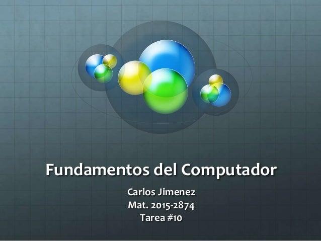 Fundamentos del Computador Carlos Jimenez Mat. 2015-2874 Tarea #10