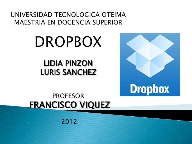 UNIVERSIDAD TECNOLOGICA OTEIMA MAESTRIA EN DOCENCIA SUPERIOR      DROPBOX        LIDIA PINZON       LURIS SANCHEZ         ...