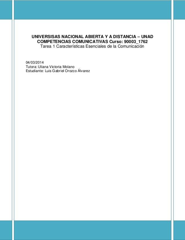UNIVERSISAS NACIONAL ABIERTA Y A DISTANCIA – UNAD COMPETENCIAS COMUNICATIVAS Curso: 90003_1762 Tarea 1 Características Ese...