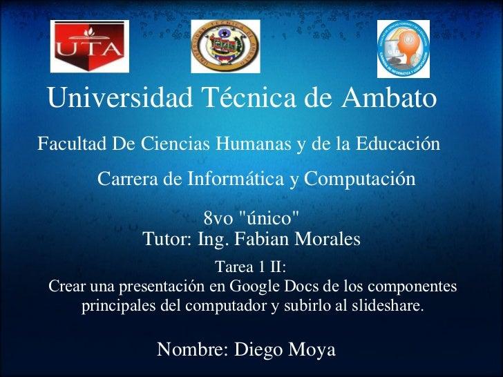 """UniversidadTécnicade Ambato 8vo """"único"""" Tutor: Ing. Fabian Morales Facultad De Ciencias Humanas y de laEducac..."""