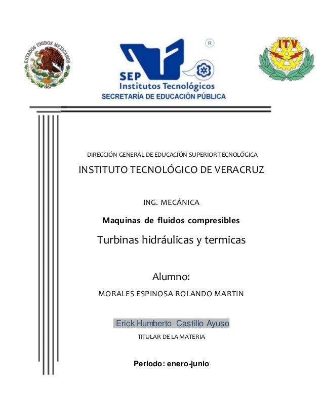 DIRECCIÓN GENERAL DE EDUCACIÓN SUPERIOR TECNOLÓGICA INSTITUTO TECNOLÓGICO DE VERACRUZ ING. MECÁNICA Maquinas de fluidos co...