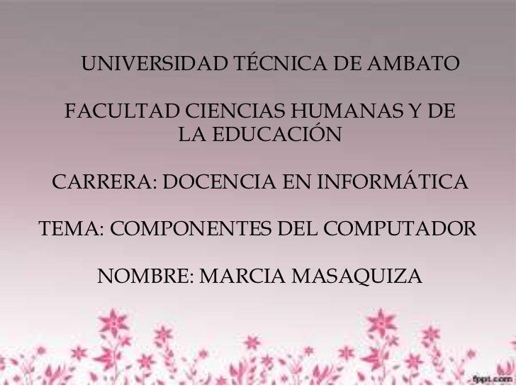UNIVERSIDAD TÉCNICA DE AMBATOFACULTAD CIENCIAS HUMANAS Y DE LAEDUCACIÓNCARRERA: DOCENCIA EN INFORMÁTICATEMA: COMPONENT...