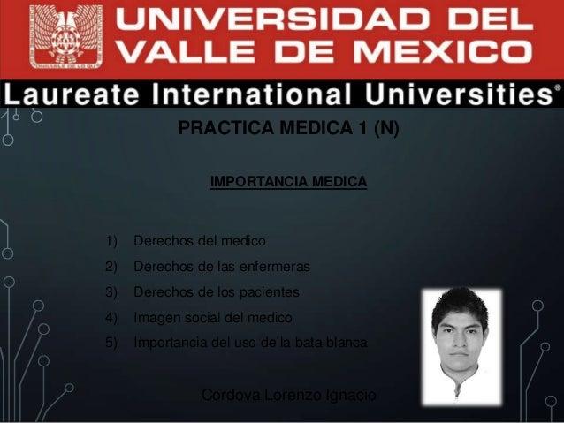 PRACTICA MEDICA 1 (N) IMPORTANCIA MEDICA 1) Derechos del medico 2) Derechos de las enfermeras 3) Derechos de los pacientes...