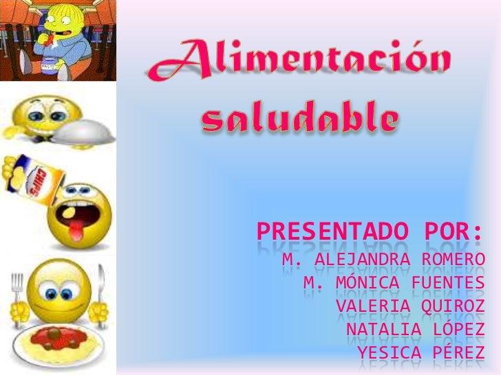 Alimentación saludable<br />Presentado por:m. Alejandra romero m. Mónica fuentes Valeria QuirozNatalia LópezYesica Pérez<b...