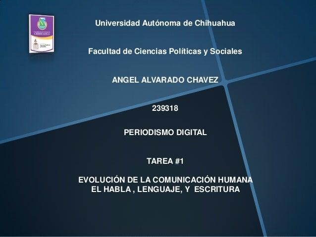 Universidad Autónoma de Chihuahua Facultad de Ciencias Políticas y Sociales ANGEL ALVARADO CHAVEZ 239318 PERIODISMO DIGITA...