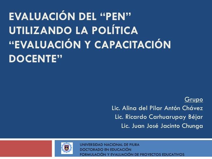"""EVALUACIÓN DEL """"PEN"""" UTILIZANDO LA POLÍTICA """"EVALUACIÓN Y CAPACITACIÓN DOCENTE""""                                           ..."""