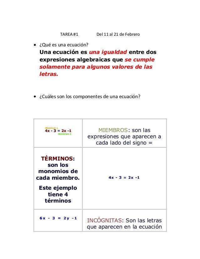TAREA #1        Del 11 al 21 de Febrero ¿Qué es una ecuación? Una ecuación es una igualdad entre dos expresiones algebraic...
