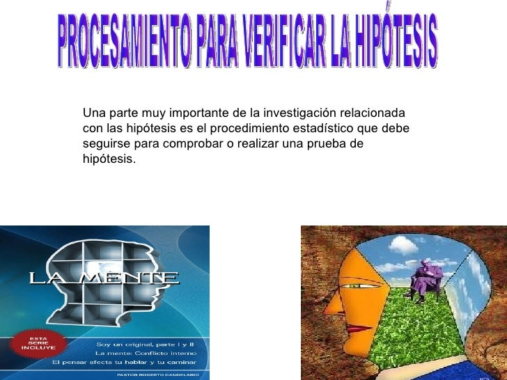 PROCESAMIENTO PARA VERIFICAR LA HIPÓTESIS Una parte muy importante de la investigación relacionada con las hipótesis es el...